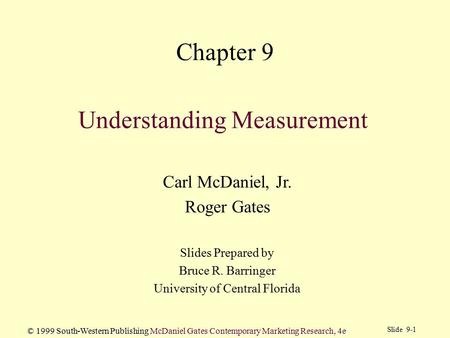 Slide 9-1 © 1999 South-Western Publishing McDaniel Gates Contemporary Marketing Research, 4e Understanding Measurement Carl McDaniel, Jr. Roger Gates Slides.