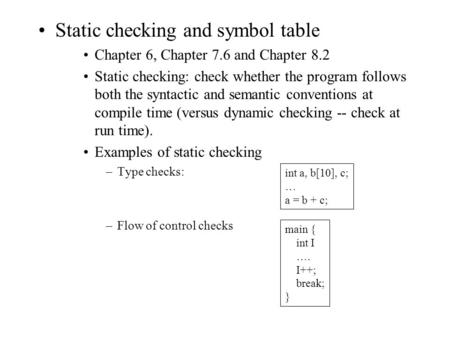 Static checking and symbol table Chapter 6, Chapter 7.6 and Chapter 8.2 Static checking: check whether the program follows both the syntactic and semantic.