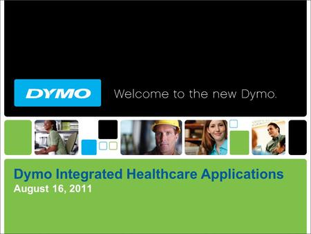 Dymo Integrated Healthcare Applications August 16, 2011.