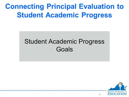 Connecting Principal Evaluation to Student Academic Progress Student Academic Progress Goals 1.