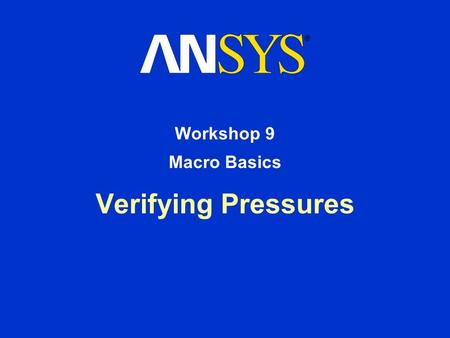 Verifying Pressures Workshop 9 Macro Basics. Workshop Supplement October 30, 2001 Inventory #001572 W9-2 9. Macro Basics Verifying Pressures Create a.