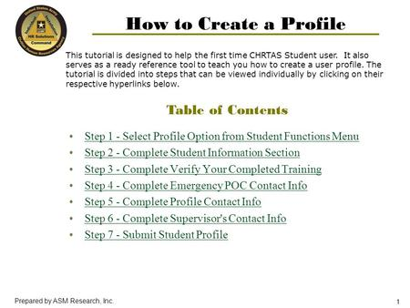 Prepared by ASM Research, Inc. 1 How to Create a Profile Step 1 - Select Profile Option from Student Functions Menu Step 2 - Complete Student Information.