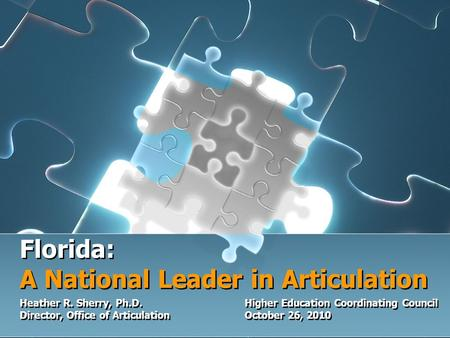 Florida: A National Leader in Articulation Heather R. Sherry, Ph.D.Higher Education Coordinating Council Director, Office of Articulation October 26, 2010.