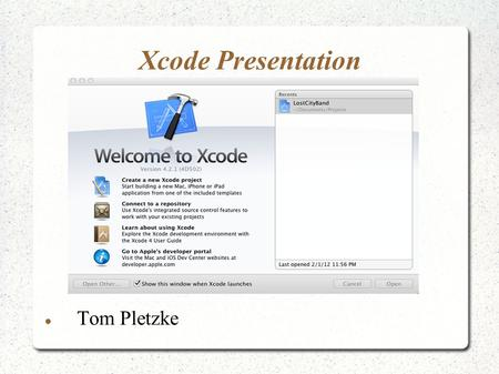 Xcode Presentation Tom Pletzke. Creating App from template Launch Xcode Select Tabbed Application.