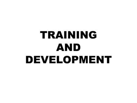 TRAINING AND DEVELOPMENT. WHAT IS TRAINING ? The acquisition of knowledge and skills for present tasks. A tool to help individuals contribute to the organizations.