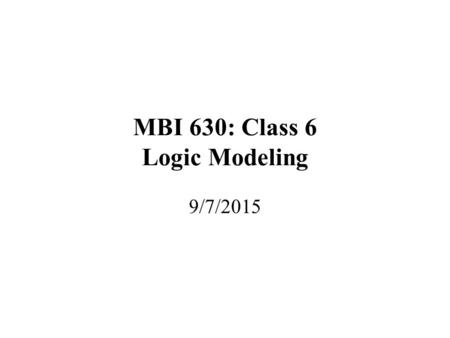 MBI 630: Class 6 Logic Modeling 9/7/2015. Class 6: Logic Modeling Logic Modeling Broadway Entertainment Co. Inc., Case –Group Discussion (Handout) –Logic.