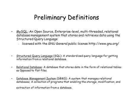 Preliminary Definitions MySQL: An Open Source, Enterprise-level, multi-threaded, relational database management system that stores and retrieves data using.