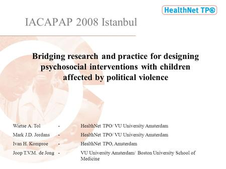 IACAPAP 2008 Istanbul Bridging research and practice for designing psychosocial interventions with children affected by political violence Wietse A. Tol-HealthNet.