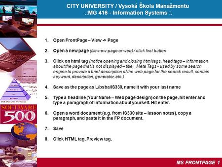 CITY UNIVERSITY / Vysoká Škola Manažmentu.:MG 416 - Information Systems :. © Martina Cesalova, 2005 MS FRONTPAGE 1 1.Open FrontPage – View -> Page 2.Open.