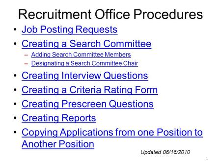 Recruitment Office Procedures Job Posting Requests Creating a Search Committee –Adding Search Committee MembersAdding Search Committee Members –Designating.