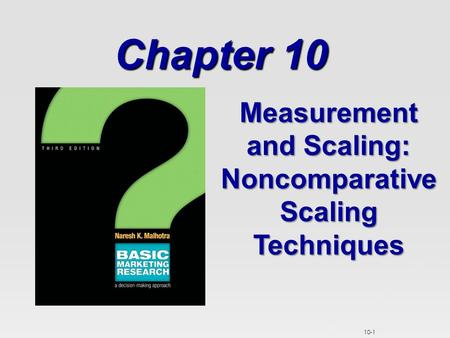 10-1 Chapter 10 Measurement and Scaling: Noncomparative Scaling Techniques.