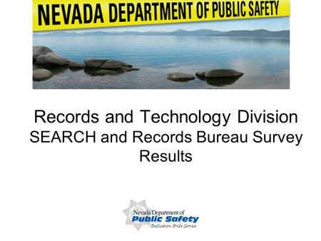 1/30/071 Records and Technology Division SEARCH and Records Bureau Survey Results Dedication, Pride, Service.