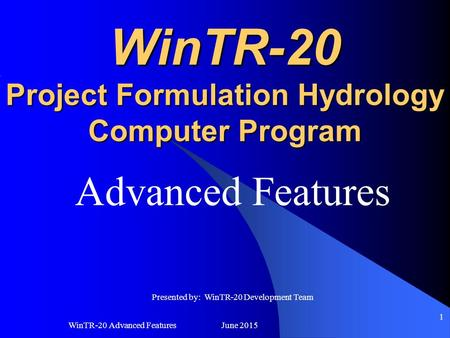 WinTR-20 Advanced Features June 2015 1 WinTR-20 Project Formulation Hydrology Computer Program Advanced Features Presented by: WinTR-20 Development Team.
