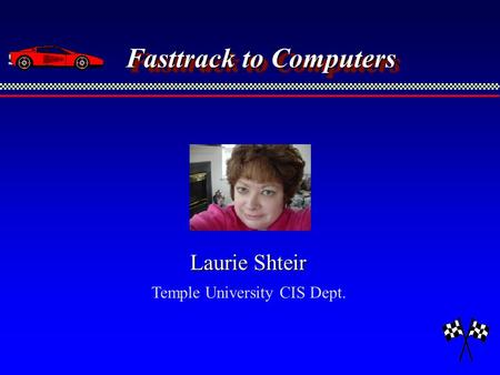 Laurie Shteir Temple University CIS Dept. Fasttrack to Computers.