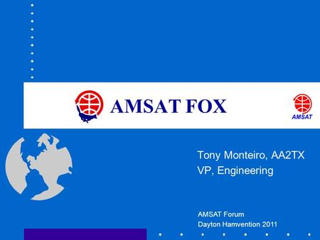Tony Monteiro, AA2TX VP, Engineering AMSAT Forum Dayton Hamvention 2011 AMSAT FOX.
