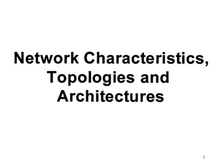 1. 2 Introduction LAN, WAN, MAN Characteristics LAN Topologies - Ring - Bus - Star Wan Architectures - Point-to-Point - Circuit Switching - Packet Switching.