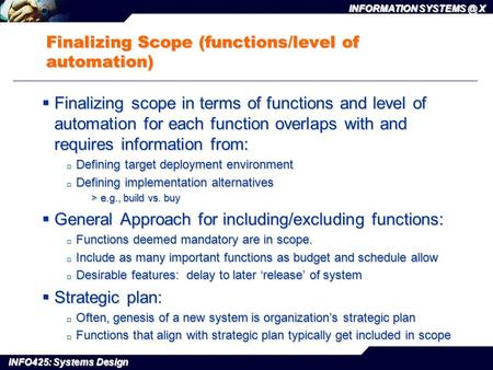 INFO425: Systems Design INFORMATION X Finalizing Scope (functions/level of automation)  Finalizing scope in terms of functions and level of.