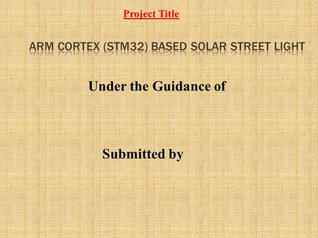 Under the Guidance of Submitted by Project Title.