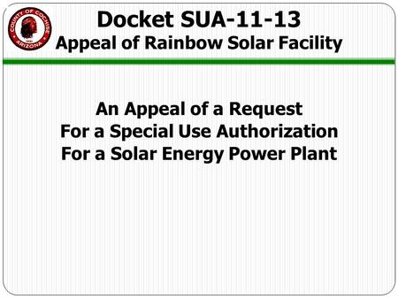 An Appeal of a Request For a Special Use Authorization For a Solar Energy Power Plant Docket SUA-11-13 Appeal of Rainbow Solar Facility.