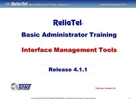 © Copyright 2013 TONE SOFTWARE CORPORATION. Confidential and Proprietary. All rights reserved. ® Basic Administrator Training – Release 4.1.1 Interface.