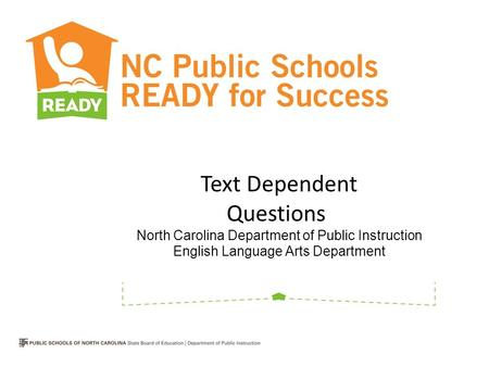 Text Dependent Questions North Carolina Department of Public Instruction English Language Arts Department.