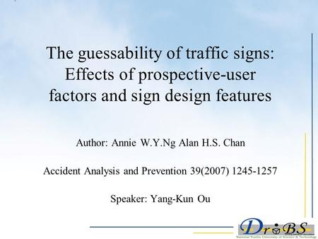 The guessability of traffic signs: Effects of prospective-user factors and sign design features Author: Annie W.Y.Ng Alan H.S. Chan Accident Analysis and.