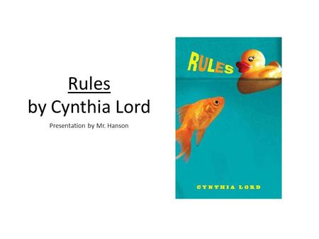 Rules by Cynthia Lord Presentation by Mr. Hanson.