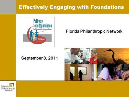 Florida Philanthropic Network September 8, 2011 Effectively Engaging with Foundations.