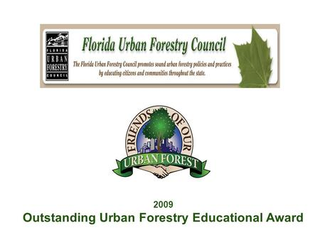 2009 Outstanding Urban Forestry Educational Award.