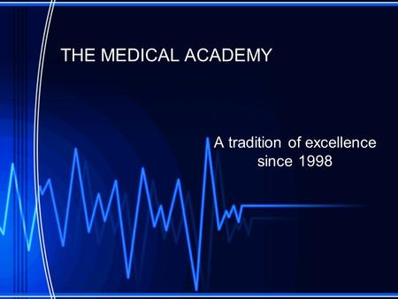 THE MEDICAL ACADEMY A tradition of excellence since 1998.