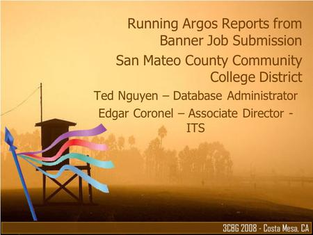 Running Argos Reports from Banner Job Submission San Mateo County Community College District Ted Nguyen – Database Administrator Edgar Coronel – Associate.