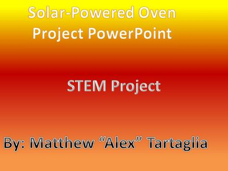 The primary objective of the project is to build a solar powered oven by calculating correct measurements and using the following resources: Wooden Slabs.