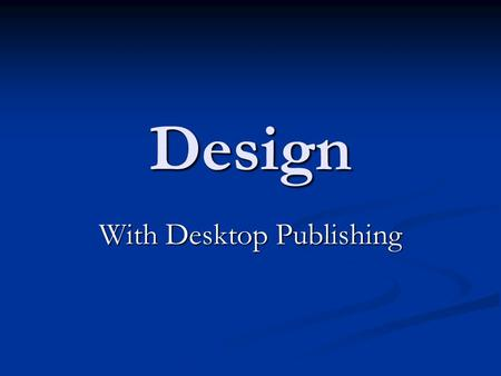 Design With Desktop Publishing. Not long ago…… Businesses were producing all of their day to day printed material using typewriters Businesses were producing.