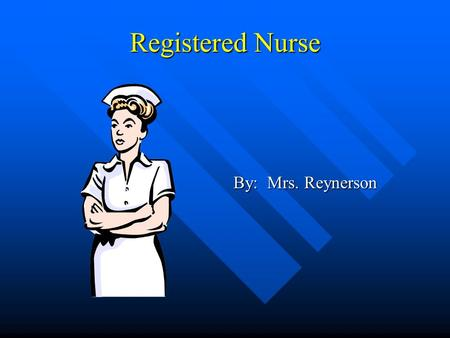 Registered Nurse By: Mrs. Reynerson. What They Do promote health promote health prevent disease prevent disease help patients cope with illness. help.