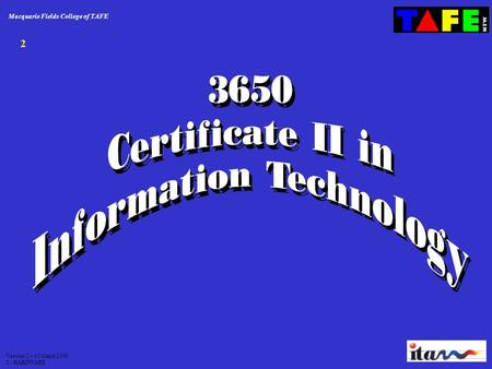 Macquarie Fields College of TAFE Version 2 – 13 March 2000 2 - HARDWARE 2.