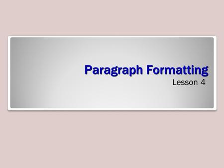 Paragraph Formatting Lesson 4. Objectives Software Orientation The Paragraph dialog box contains Word's commands for changing paragraph alignment, indentation,