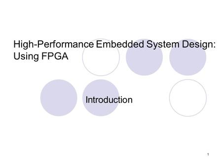 1 Introduction High-Performance Embedded System Design: Using FPGA.