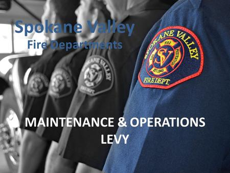 MAINTENANCE & OPERATIONS LEVY Spokane Valley Fire Departments.