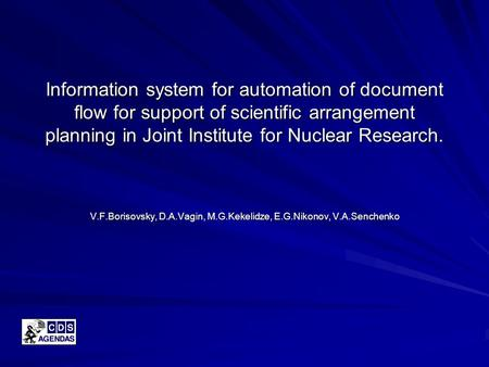 Information system for automation of document flow for support of scientific arrangement planning in Joint Institute for Nuclear Research. V.F.Borisovsky,