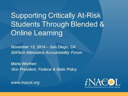 Www.inacol.org Supporting Critically At-Risk Students Through Blended & Online Learning November 13, 2014 – San Diego, CA SIATech Alternative Accountability.