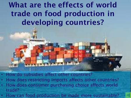 What are the effects of world trade on food production in developing countries? How do subsidies affect other countries? How does restricting imports affects.