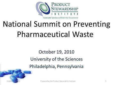National Summit on Preventing Pharmaceutical Waste October 19, 2010 University of the Sciences Philadelphia, Pennsylvania 1 October 19, 2010Prepared by.