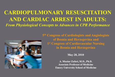 CARDIOPULMONARY RESUSCITATION AND CARDIAC ARREST IN ADULTS: From Physiological Concepts to Advances in CPR Performance 5 th Congress of Cardiologists and.