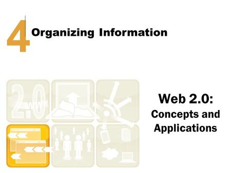 Web 2.0: Concepts and Applications 4 Organizing Information.