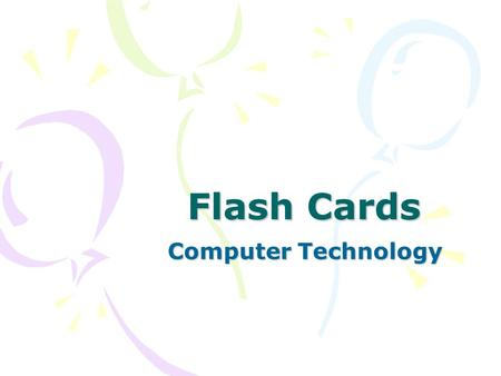 Flash Cards Computer Technology. A device that accepts input, processes data, stores data, and produces output. Collection of unprocessed items, which.