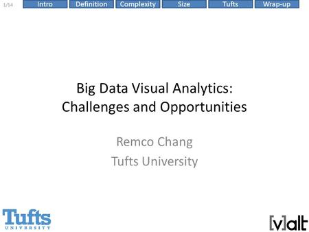 SizeIntroDefinitionComplexityTuftsWrap-up 1/54 Big Data Visual Analytics: Challenges and Opportunities Remco Chang Tufts University.
