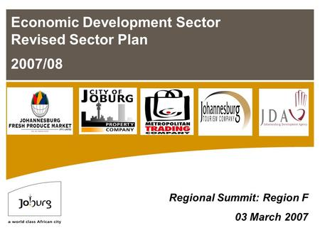 Economic Development Sector Revised Sector Plan 2007/08 Regional Summit: Region F 03 March 2007.