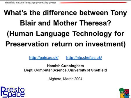 What's the difference between Tony Blair and Mother Theresa? (Human Language Technology for Preservation return on investment)