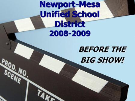 Newport-Mesa Unified School District 2008-2009 BEFORE THE BIG SHOW!