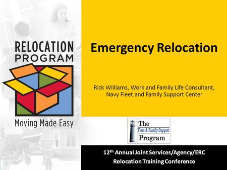 [Insert your logo here] 12 th Annual Joint Services/Agency/ERC Relocation Training Conference Emergency Relocation Rick Williams, Work and Family Life.